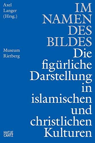 Im Namen des Bildes: Die figürliche Darstellung in den islamischen & christlichen Kulturen (Kulturgeschichte)