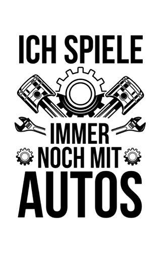 Ich spiele immer noch mit Autos: Notizbuch a5 punktiert mit 120 Seiten | Lustiges Geschenk Auto tunen Autotuning Rennwagen Sportwagen Mottoparty Notizblock Notizheft Journal