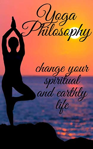 YOGA PHILOSOPHY: Change your SPIRITUAL and TERRENAL life (English Edition)