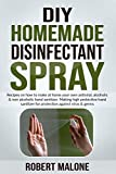 DIY HOMEMADE DISINFECTANT SPRAY: Recipes on how to make at home your own antiviral, alcoholic & non alcoholic hand sanitizer.Making high protective hand ... for protection against virus & germs.