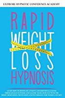 Rapid Weight Loss Hypnosis: Learn How to Dominate Anxiety and Emotional Eating Through Self Hypnosis and Gastric Band. Burn Fat with the Right Meditation, Motivation and Psychology for Women and Men