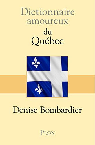 Amazon Com Dictionnaire Amoureux Du Quebec French Edition Ebook Bombardier Denise Kindle Store