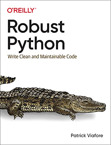 Robust Python: Write Clean and Maintainable Code Front Cover