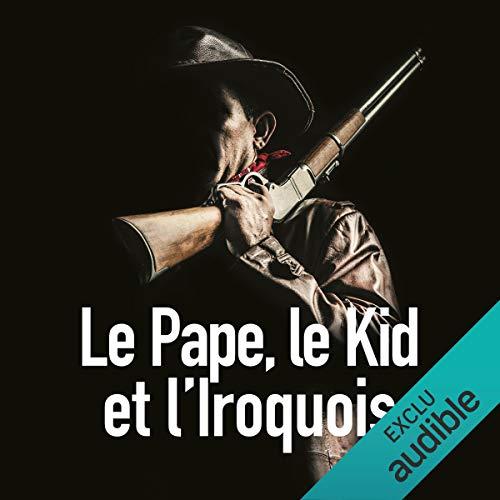 Couverture de Le Pape, le Kid et l'Iroquois