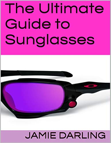 The Ultimate Guide to Sunglasses (English Edition)