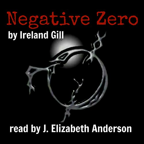 Negative Zero, Volume 1                   By:                                                                                                                                 Ireland Gill                               Narrated by:                                                                                                                                 J. Elizabeth Anderson                      Length: 8 hrs and 34 mins     1 rating     Overall 4.0