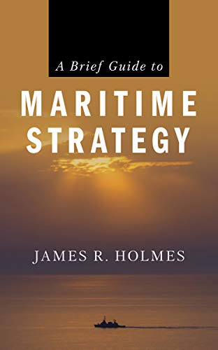 Compare Textbook Prices for A Brief Guide to Maritime Strategy Brief Edition ISBN 9781682473818 by Holmes, James R