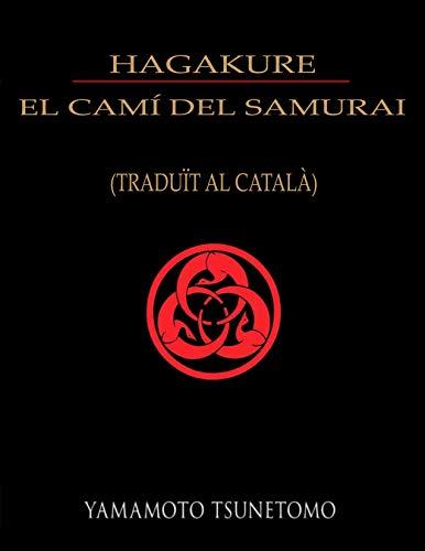 HAGAKURE EL CAMÍ DEL SAMURAI (traduït al català) (Catalan Edition)