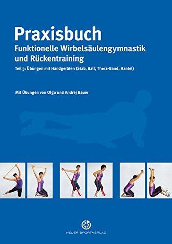 Praxisbuch funktionelle Wirbelsäulengymnastik und Rückentraining: Teil 3: Übungen mit Handgeräten (Stab, Ball, Thera-Band, Hantel)