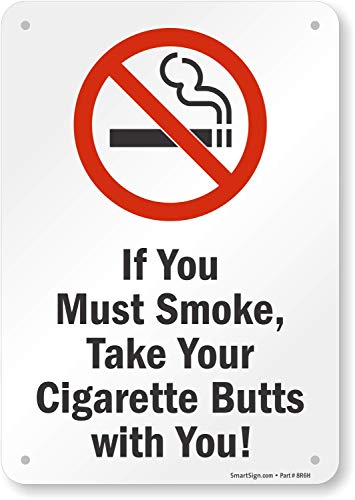 SmartSign Funny No Smoking Sign Plastic, If You Must Smoke Take Your Cigarette Butts with You Sign, 7x10 Durable Plastic, Digitally Printed, Pre-Drilled Holes
