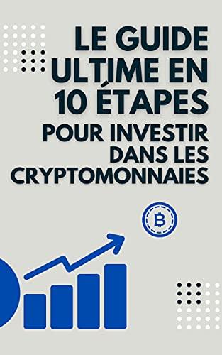 Couverture du livre Le guide ultime en 10 étapes pour investir dans les cryptomonnaies en 2021 | Spécial débutant