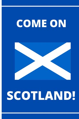 Come On Scotland!: Euro 2020 2021 | Football Notebook for Scotland Football Fans | College Ruled 6x9 | Soccer Notepad Journal Gifts for boys men kids women
