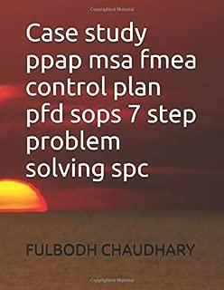 Case study ppap msa fmea control plan pfd sops 7 step problem solving spc