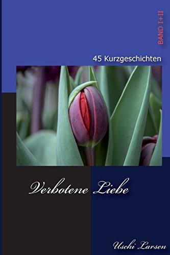 Verbotene Liebe: 45 Erotische Kurzgeschichten