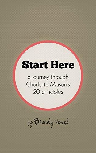 Start Here: A Journey Through Charlotte Mason's 20 Principles (English Edition)