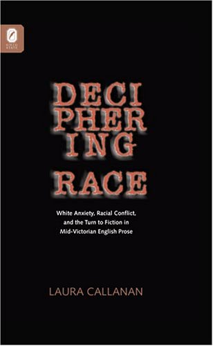 DECIPHERING RACE: WHITE ANXIETY, RACIAL CONFLICT, & THE TU FICTION IN MID-VICTORIAN ENGLISH PROSE