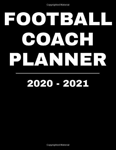 Football Coach Planner 2020 - 2021: Dated, Coaching Notebook, Blank Field Pages, Calendar, Game Statistics, Roster