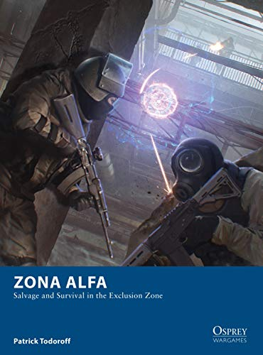 Zona Alfa: Salvage and Survival in the Exclusion Zone (Osprey ...