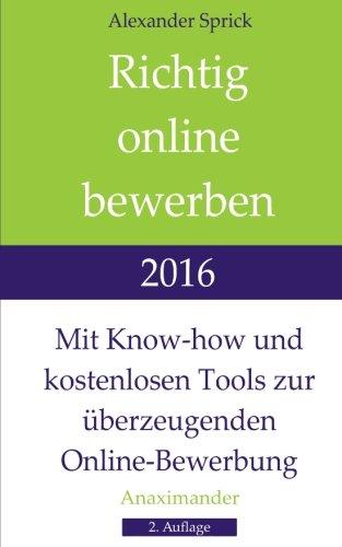Richtig online bewerben 2016: Mit Know-how und kostenlosen Tools zur überzeugenden Online-Bewerbung