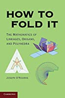 How to Fold It: The Mathematics of Linkages, Origami, and Polyhedra by Joseph O'Rourke(2011-04-25)
