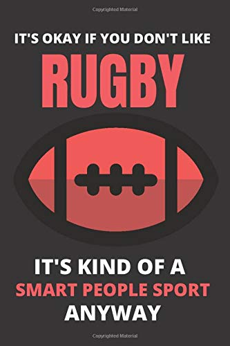 It's Okay If You Don't Like Rugby: Rugby Notebook / Lined Journal 6