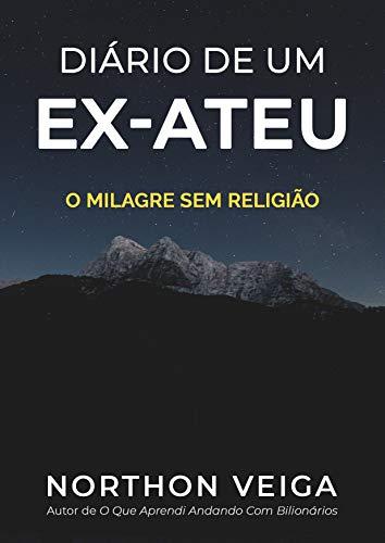 Diário De Um Ex-Ateu: O Milagre Sem Religião (Portuguese Edition)