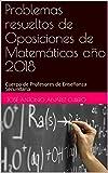 Problemas resueltos de Oposiciones de Matemáticas año 2018: Cuerpo de Profesores de Enseñanza Secundaria