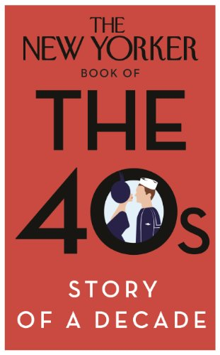The New Yorker Book of the 40s: Story of a Decade (English Edition)