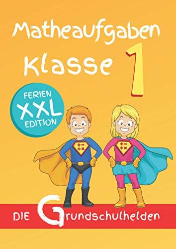 Matheaufgaben Klasse 1: Rechenübungen für Schulkinder DIN A4 - Ferien XXL Edition