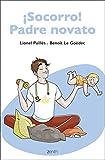 ¡Socorro! Padre novato: Una guía para padres primerizos