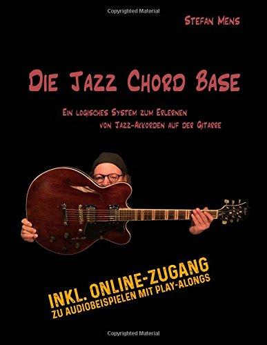 Die Jazz Chord Base: Begleiten von Jazz-Songs auf der Gitarre in einer logischen und strukturierten Art und Weise