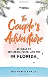 The Couple's Adventure - 85 Ideas to See, Hear, Taste, and Try in Florida: Make Memories That Will Last a Lifetime in the Great and Ever-changing State of Florida