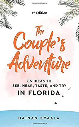 The Couple's Adventure - 85 Ideas to See, Hear, Taste, and Try in Florida