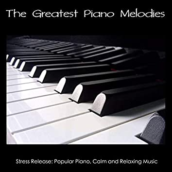 The Greatest Piano Melodies - Stress Release: Popular Piano, Calm And Relaxing Music