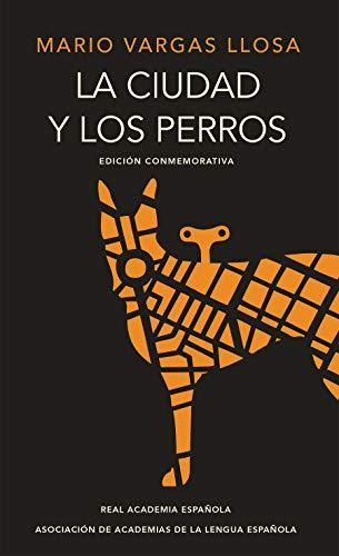La Ciudad Y Los Perros (Edición del Cincuentenario) (Edición Conmemorativa de la Rae) / The Time of the Hero