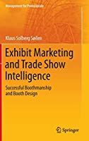 Exhibit Marketing and Trade Show Intelligence: Successful Boothmanship and Booth Design (Management for Professionals)