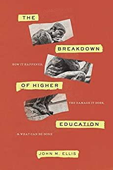 The Breakdown of Higher Education: How It Happened, the Damage It Does, and What Can Be Done by [John M. Ellis]