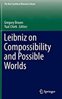 Leibniz on Compossibility and Possible Worlds (The New Synthese Historical Library (75))