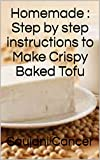 Homemade : Step by step instructions to Make Crispy Baked Tofu (English Edition)