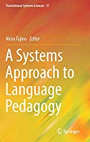 A Systems Approach to Language Pedagogy (Translational Systems Sciences, 17)