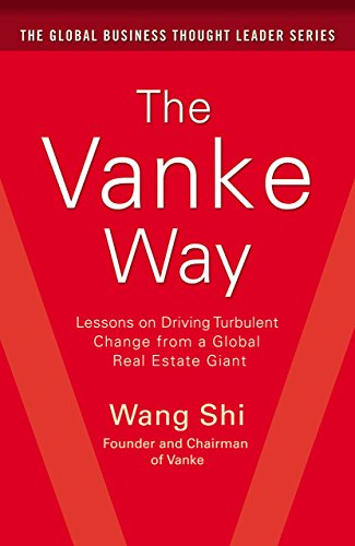 The Vanke Way: Lessons on Driving Turbulent Change from a Global Real Estate Giant (English Edition)