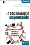 Le recrutement responsable - Pour réenchanter la relation candidats-entreprise