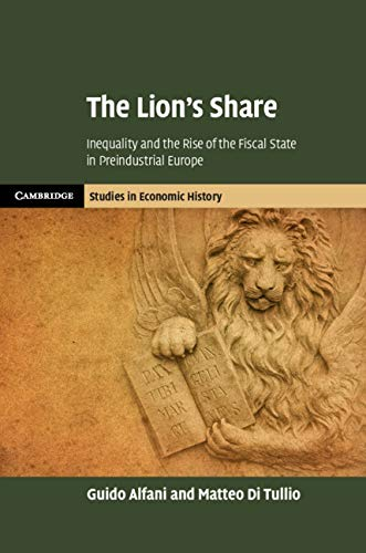 The Lion's Share: Inequality and the Rise of the Fiscal State in Preindustrial Europe (Cambridge Studies in Economic History - Second Series) (English Edition)
