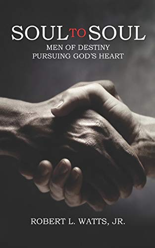 SOUL TO SOUL: MEN OF DESTINY PURSUING GOD\'S HEART