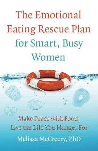 The Emotional Eating Rescue Plan for Smart, Busy Women: Make Peace with Food, Live the Life You Hung