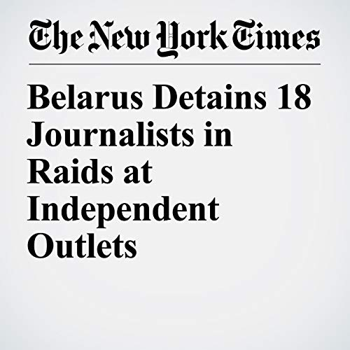 Belarus Detains 18 Journalists in Raids at Independent Outlets copertina