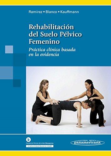 Rehabilitación del Suelo Pélvico Femenino: Práctica clínica basada en la evidencia