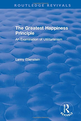 Routledge Revivals: The Greatest Happiness Principle (1986): An Examination of Utilitarianism