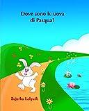 Dove sono le uova di Pasqua?: Libro illustrato per bambini. Libri per bambini tra 4 e 8 anni.Italian picture book for kids (Italian Edition) libri per ... per bambini.Italian kids book: Volume 10