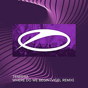 Where Do We Begin (Vigel Remix)